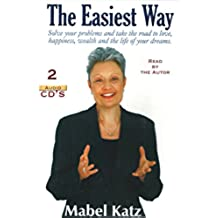 The Easiest Way: Solve Your Problems and Take the Road to Love, Happiness, Wealth and the Life of your Dreams