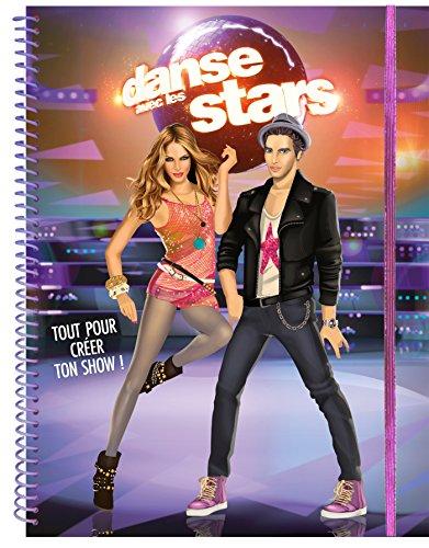 Danse avec les stars - Cahier créatif - Tout pour créer ton show