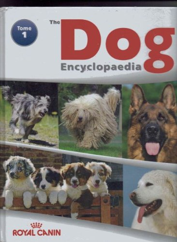 THE ROYAL CANIN DOG ENCYCLOPEDIA - TOME 1