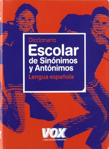 Diccionario Escolar de Sinónimos y Antónimos (Vox - Lengua Española - Diccionarios Escolares) por Larousse Editorial