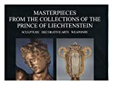 Masterpieces from the collections of the Prince of Liechtenstein : sculpture, decorative arts, weaponry