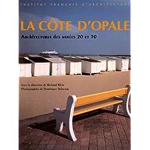 La Côte d'Opale: Architectures des années 20 et 30 : Wissant, Ambleteuse, Wimereux, Hardelot, Le Touquet, Stella-Plage, Merlimont, Berck