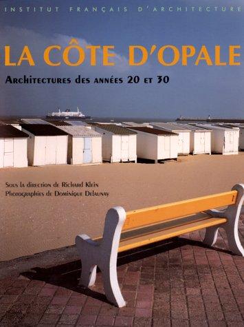 La Côte d'Opale: Architectures des années 20 et 30 : Wissant, Ambleteuse, Wimereux, Hardelot, Le Touquet, Stella-Plage, Merlimont, Berck par Richard Klein
