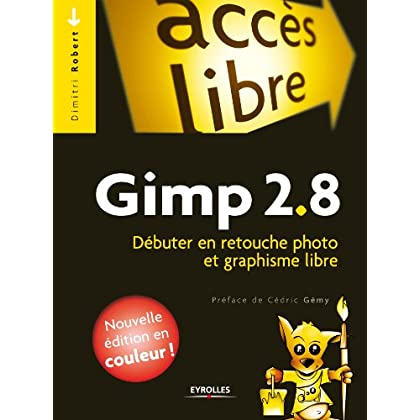Gimp 2.8: Débuter en retouche photo et graphisme libre - Nouvelle édition en couleurs ! (Accès libre)