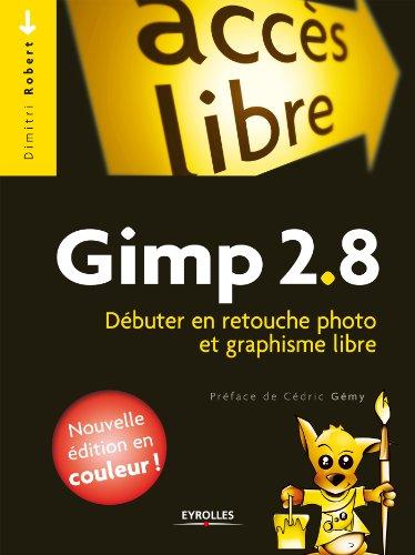 Gimp 2.8: Débuter en retouche photo et graphisme libre - Nouvelle édition en couleurs !