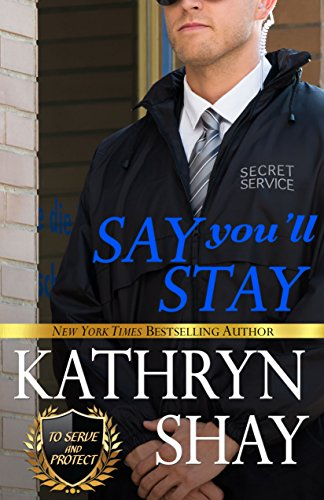 Say You'll Stay (To Serve and Protect Book 2) (English Edition) par Kathryn Shay