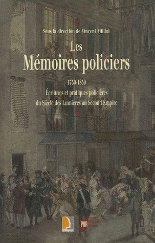 Les Mémoires policiers, 1750-1850 : Ecritures et pratiques policières du Siècle des Lumières au Second Empire