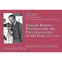 Edward Bibring fotografiert die Psychoanalytiker seiner Zeit (1932-1938) (Bibliothek der Psychoanalyse)