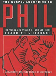 The Gospel According to Phil: The Words and Wisdom of Chicago Bulls Coach Phil Jackson: An Unauthorized Collection