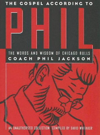 the-gospel-according-to-phil-the-words-and-wisdom-of-chicago-bulls-coach-phil-jackson-an-unauthorize