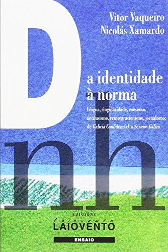 DA IDENTIDADE À NORMA: Língua, singularidade, consenso, antilusismo, reintegracionismo, jornalismo: de Galicia Confidencial a Sermos Galiza por Vitor Vaqueiro