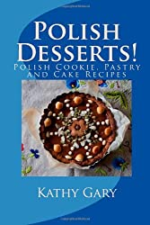 Polish Desserts: Polish Cookie, Pastry and Cake Recipes by Kathy E. Gary (2012-08-08)