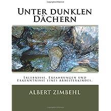 Unter dunklen Dächern: Erlebnisse, Erfahrungen und Erkenntnisse eines Arbeiterkindes.