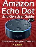 Amazon Echo Dot: Echo Dot User Manual: From Newbie to Expert in One Hour: Echo Dot 2n...