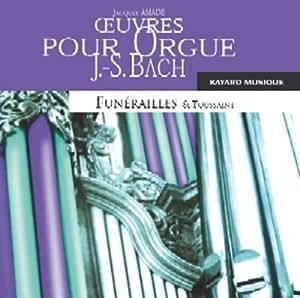 Jacques Amade Joue Bach : Oeuvres Pour Orgue - Funérailles / Temps Ordinaire