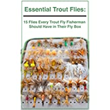Essential Trout Flies: 15 Flies Every Trout Fly Fisherman  Should Have in Their Fly Box (English Edition)