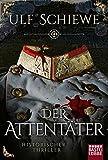 Der Attentäter: Historischer Thriller von Ulf Schiewe