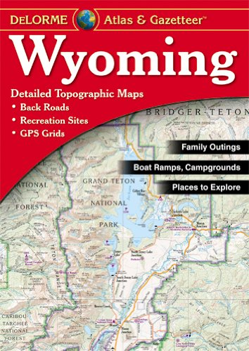 Wyoming Atlas & Gazetteer (Delorme Atlas & Gazetteer)