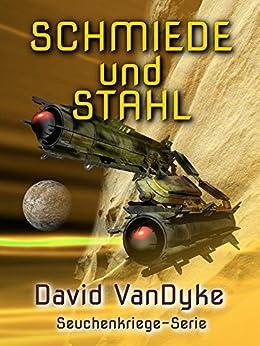 Schmiede und Stahl (Seuchenkriege-Serie 11) von [VanDyke, David]