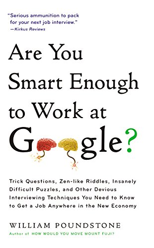 Are-You-Smart-Enough-to-Work-at-Google-Trick-Questions-Zen-like-Riddles-Insanely-Difficult-Puzzles-and-Other-Devious-Interviewing-Techniques-You--Know-to-Get-a-Job-Anywhere-in-the-New-Economy