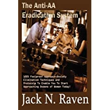 The Anti-AA Eradication System: 100% Foolproof Approach Anxiety Elimination Techniques and Protocols To Enable You To Start Approaching Dozens of Women Today! by Jack N. Raven (2014-02-14)