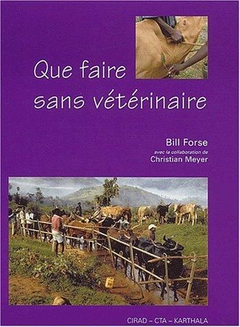 Que faire sans vétérinaire par FORSE Bill, MEYER Christian, avec la collaboration de