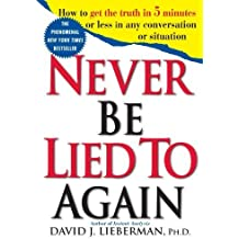 Never Be Lied to Again: How to Get the Truth In 5 Minutes Or Less In Any Conversation Or Situation by Lieberman, David J. (1999) Taschenbuch