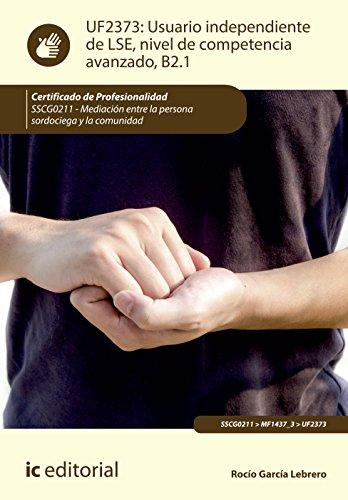 Usuario independiente de lse, nivel de competencia avanzado B2.1. SSCG0211 - mediacion entre la persona sordociega y la comunidad por Rocio Garcia Lebrero epub