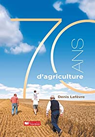 70 ans d'agriculture par Denis Lefèvre