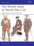 The British Army in World War I (2): The Western Front 1916-18: Vol 2 (Men-at-Arms)