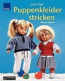 Puppenkleider stricken : Neue Ideen - für Puppen von 15 bis 50 cm Größe