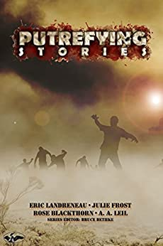 Putrefying Stories: v01n01 [Oct 2015] (English Edition) di [Landreneau, Eric, Frost, Julie, Blackthorn, Rose, Leil, A. A.]