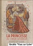 La princesse au coeur généreux (Vie de Sainte-Thérèse de Hongrie racontée aux enfants)