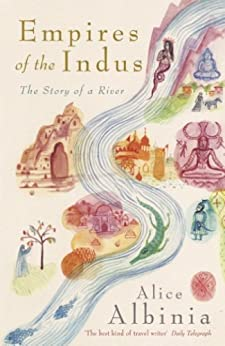 Empires of the Indus: The Story of a River by [Albinia, Alice]