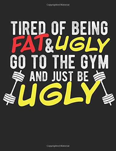 Tired Of Being Fat & Ugly Go To The Gym And Just Be Ugly: A Funny Composition Book For Bodybuilding Lovers por Timmer Books