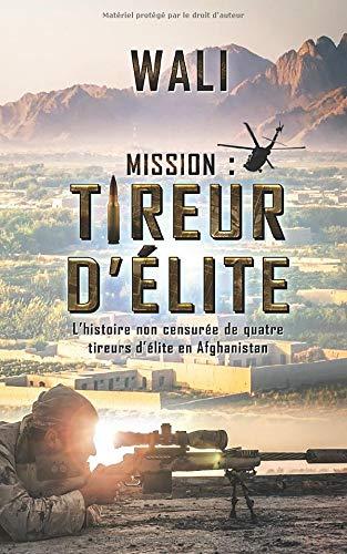 Mission : tireur d'élite: L'histoire de quatre tireurs d'élite en Afghanistan par Wali