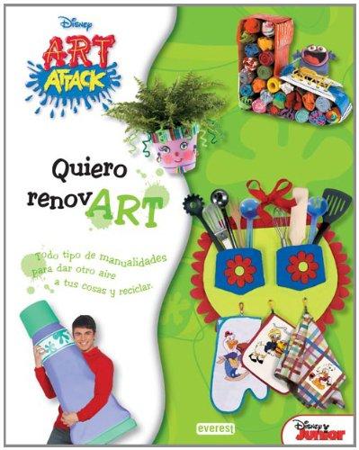 Art Attack. Quiero renovart: Todo tipo de manualidades para dar otro aire a tus cosas y reciclar. (ARTividades divertidas)