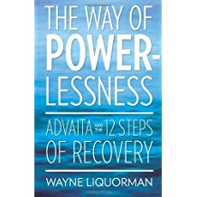 [ THE WAY OF POWERLESSNESS - ADVAITA AND THE 12 STEPS OF RECOVERY [ THE WAY OF POWERLESSNESS - ADVAITA AND THE 12 STEPS OF RECOVERY ] BY LIQUORMAN, WAYNE ( AUTHOR )SEP-01-2012 PAPERBACK ] The Way of Powerlessness - Advaita and the 12 Steps of Recovery [ THE WAY OF POWERLESSNESS - ADVAITA AND THE 12 STEPS OF RECOVERY ] By Liquorman, Wayne ( Author )Sep-01-2012 Paperback By Liquorman, Wayne ( Author ) Sep-2012 [ Paperback ]