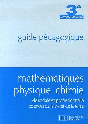 Mathématiques Physique Chimie 3ème enseignement adapté : Guide pédagogique
