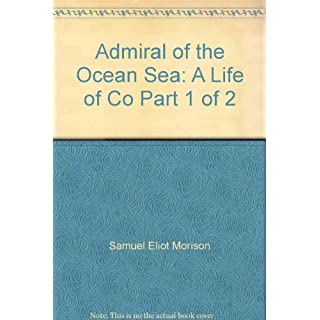 Admiral of the Ocean Sea: A Life of Co Part 1 of 2