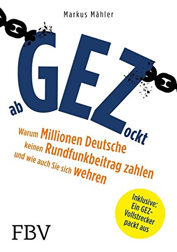 AbGEZockt: Warum Millionen Deutsche keinen Rundfunkbeitrag zahlen und wie auch Sie sich wehren