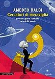 Cercatori di meraviglia: Storie di grandi scienziati e curiosi del mondo