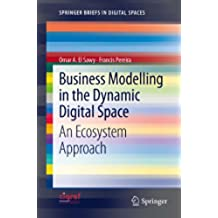 Business Modelling in the Dynamic Digital Space: An Ecosystem Approach (SpringerBriefs in Digital Spaces)