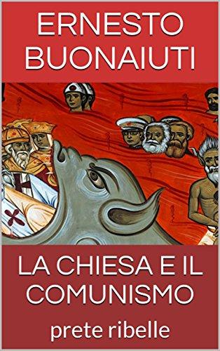 Ernesto Buonaiuti - La Chiesa e il comunismo. Il problema delle relazioni diplomatiche fra Roma e Mosca (1945)