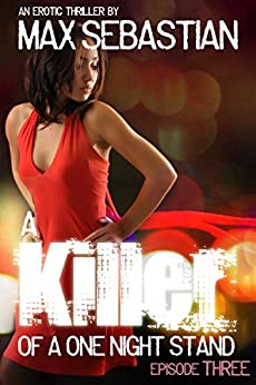 A Killer of a One Night Stand: Episode 3 (The Erotic Serial Mystery Thriller) by [Sebastian, Max]