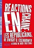 Réactions en chaîne : Les Républicains, de Dwight D. Eisenhower à George w. Bush, 1952-2008