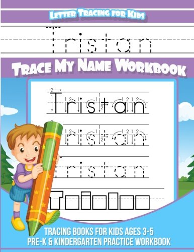 Tristan Letter Tracing for Kids Trace my Name Workbook: Tracing Books for Kids ages 3 - 5 Pre-K & Kindergarten Practice Workbook: Volume 1 (Personalized Children's Trace Name Books)