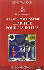 La franc-maçonnerie clarifiée pour ses initiés - Tome 2, Le Compagnon de Irène Mainguy