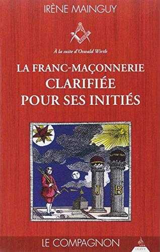 La franc-maçonnerie clarifiée pour ses initiés : Tome 2, Le Compagnon par Irène Mainguy