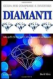 Scarica Libro Diamanti Guida per acquistare e investire in diamanti (PDF,EPUB,MOBI) Online Italiano Gratis